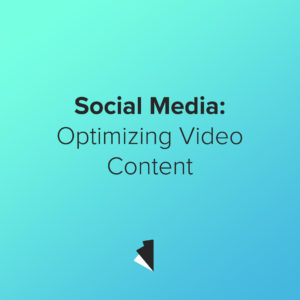 Social Media: Optimizing Video Content for your Video Marketing